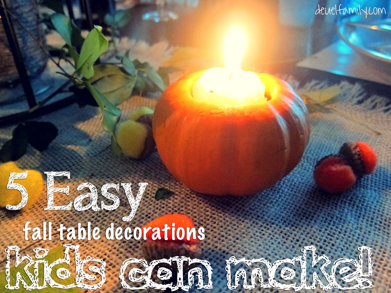 Five Fall Table Decorations Kids Can Make! | The Deuel Family Blog